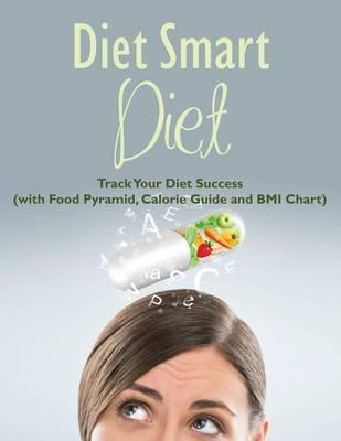 Diet Smart Diet : Track Your Diet Success (with Food Pyramid, Calorie Guide and BMI Chart)