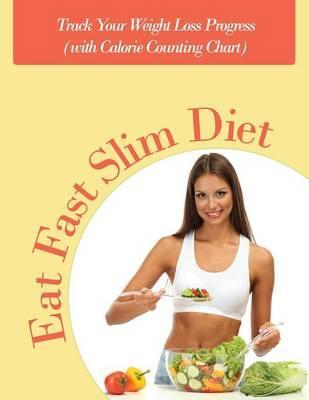Eat Fast Slim Diet : Track Your Weight Loss Progress (with Calorie Counting Chart)