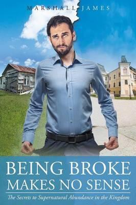 Being Broke Makes No Sense: The Secrets to Supernatural Abundance in the Kingdom