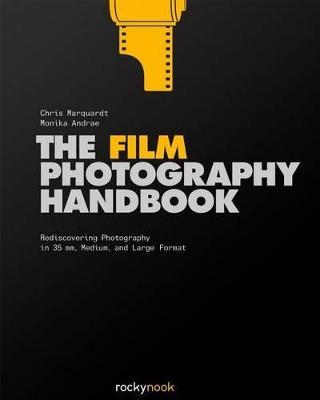 The Film Photography Handbook : Rediscovering Photography in 35mm, Medium, and Large Format