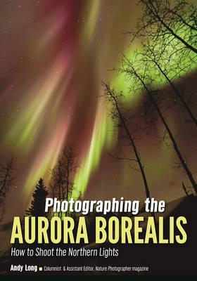 Photographing the Aurora Borealis: How to Shoot the Northern Lights