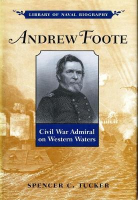 Andrew Foote  Civil War Admiral on Western Waters