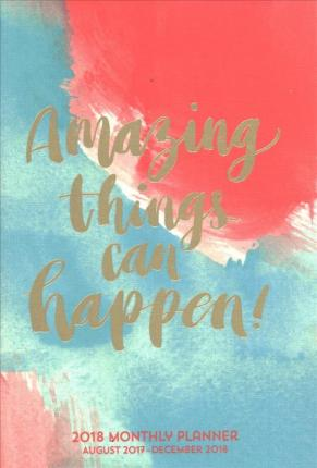 Amazing Things Can Happen! 2018 Monthly Planner