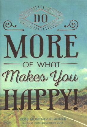 Do More of What Makes You Happy! 2018 Monthly Pocket Planner