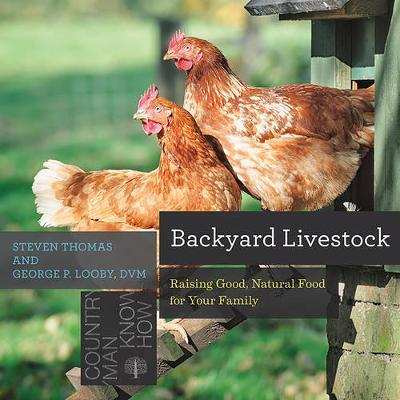Backyard Livestock - Raising Good, Natural Food for Your Family 4e