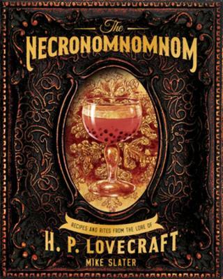 The Necronomnomnom  Recipes and Rites from the Lore of H. P. Lovecraft
