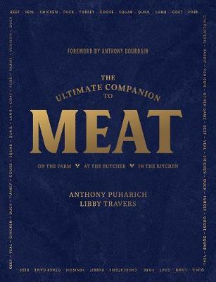 The Ultimate Companion to Meat : On the Farm, At the Butcher, In the Kitchen