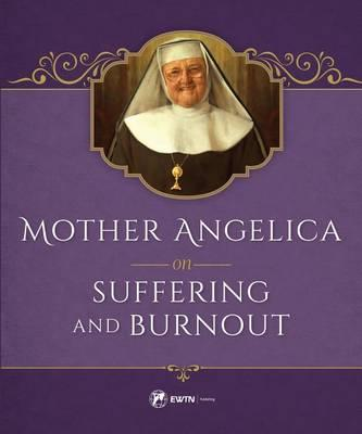 Mother Angelica on Suffering and Burnout