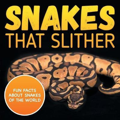 Snakes That Slither : Fun Facts About Snakes of The World