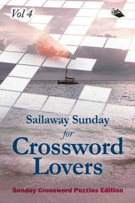 Sailaway Sunday for Crossword Lovers Vol 4  Sunday Crossword Puzzles Edition