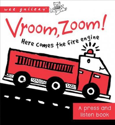 Vroom, Zoom! Here Comes the Fire Truck!  A Press and Listen Book