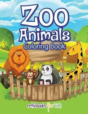 Zoo Animals Coloring Book : Activibooks For Kids : 9781683216537