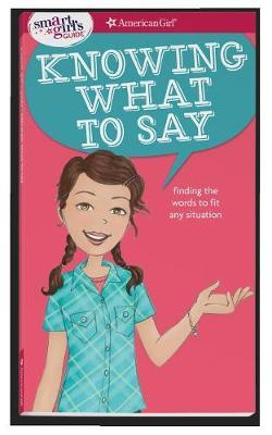 A Smart Girl's Guide: Knowing What to Say : Finding the Words to Fit Any Situation