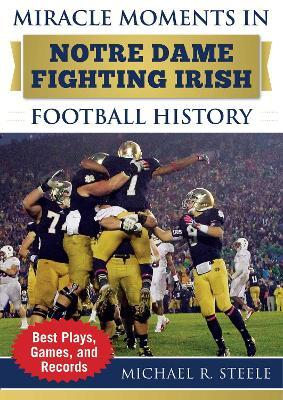 Miracle Moments in Notre Dame Fighting Irish Football History  Best Plays, Games, and Records