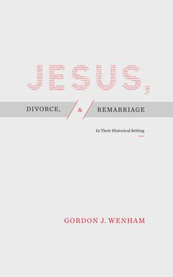 Jesus, Divorce, and Remarriage  In Their Historical Setting