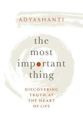 The Most Important Thing : Discovering Truth at the Heart of Life