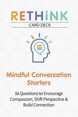Rethink Card Deck Mindful Conversation Starters : 56 Questions to Encourage Compassion, Shift Perspective & Build Connection
