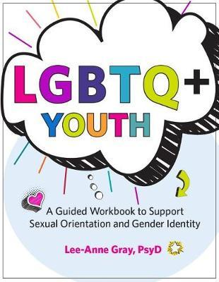 Lgbtq+ Youth  A Guided Workbook to Support Sexual Orientation and Gender Identity