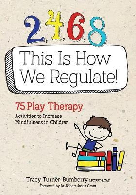 2, 4, 6, 8 This Is How We Regulate  75 Play Therapy Activities to Increase Mindfulness in Children