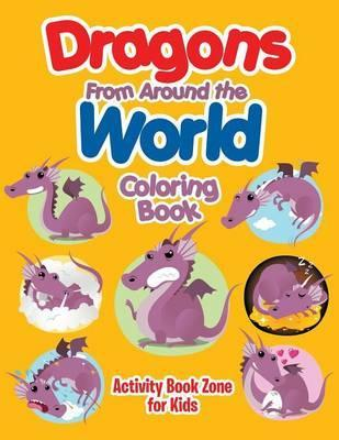 Dragons from Around the World Coloring Book : Activity Book Zone For ...