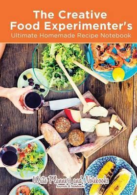 The creative food experimenters ultimate homemade recipe notebook the creative food experimenters ultimate homemade recipe notebook forumfinder Image collections