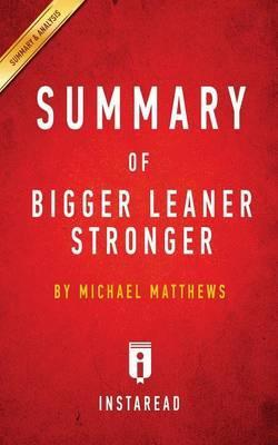 Summary of Bigger Leaner Stronger : By Michael Matthews - Includes Analysis