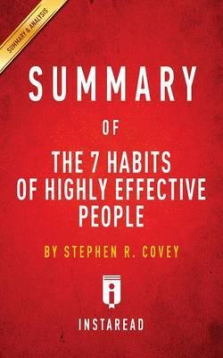 Summary of the 7 Habits of Highly Effective People : By Stephen R. Covey - Includes Analysis