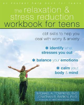 The Relaxation and Stress Reduction Workbook for Teens : CBT Skills to Help You Deal with Worry and Anxiety