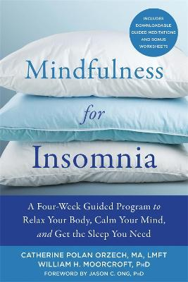 Mindfulness for Insomnia  A Four-Week Guided Program to Relax Your Body, Calm Your Mind, and Get the Sleep You Need