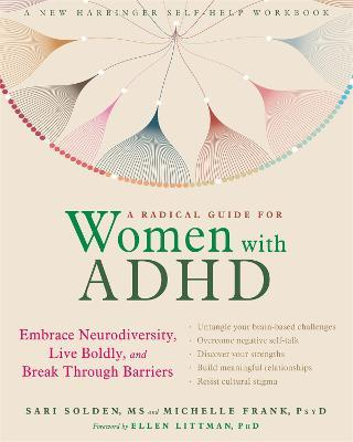 A Radical Guide for Women with ADHD : Embrace Neurodiversity, Live Boldy, and Break Through Barriers