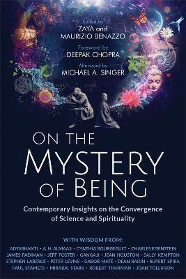 On the Mystery of Being : Contemporary Insights on the Convergence of Science and Spirituality