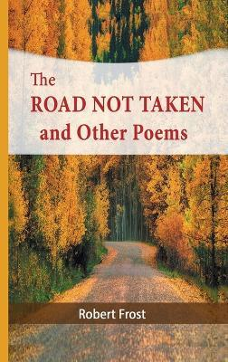 The Road Not Taken and Other Poems : Robert Frost