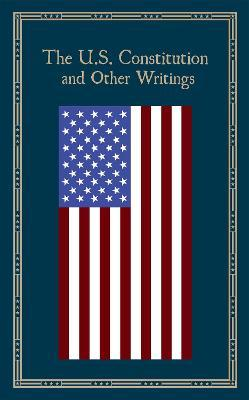 The U.S. Constitution and Other Writings