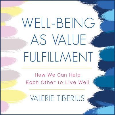 Well-Being as Value Fulfillment How We Can Help Each Other to Live Well