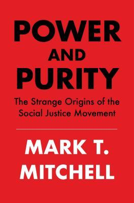 Power and Purity  The Strange Origins of the Social Justice Movement