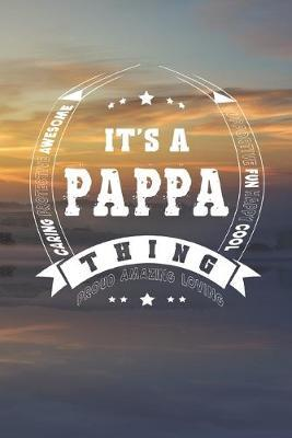 It's A Pappa Thing Proud Amazing Loving  Family life Grandpa Dad Men love marriage friendship parenting wedding divorce Memory dating Journal Blank Lined Note Book Gift