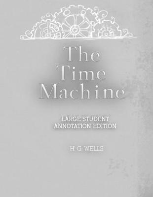 The Time Machine  Large Student Annotation Edition Formatted with wide spacing and margins and extra pages between chapters for your own notes and ideas