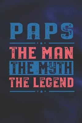 Paps The Man The Myth The Legend : Family life Grandpa Dad Men love marriage friendship parenting wedding divorce Memory dating Journal Blank Lined Note Book Gift