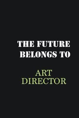 The future belongs to Art Director  Writing careers journals and notebook. A way towards enhancement