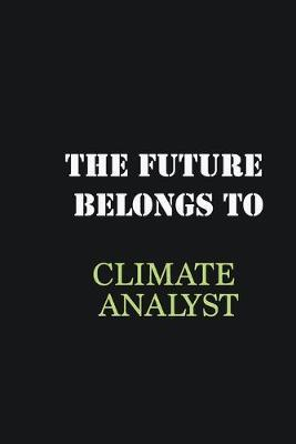 The future belongs to Climate Analyst  Writing careers journals and notebook. A way towards enhancement
