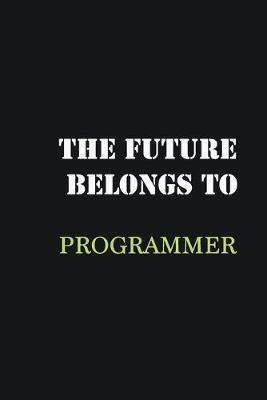 The future belongs to Programmer  Writing careers journals and notebook. A way towards enhancement