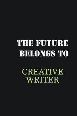 The future belongs to Creative Writer : Writing careers journals and notebook. A way towards enhancement
