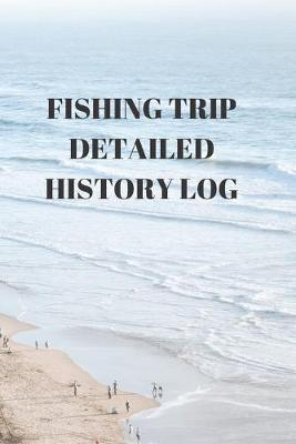 Fishing Trip Detailed History Log  COMPLETE FISHING RECORD NOTEBOOK Contents COMPACT 6 X 9 inches 110 high quality white pages and a matte cover