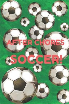 After Chores Soccer!  Daily and Weekly Chore Chart Notebook Kids Responsibility Tracker 6x9 91 pages