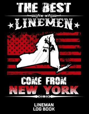 The Best Linemen Come From New York Lineman Log Book  Great Logbook Gifts For Electrical Engineer, Lineman And Electrician, 8.5 X 11, 120 Pages White Papel