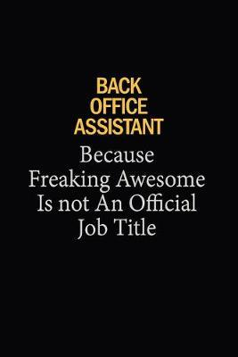 Back Office Assistant Because Freaking Awesome Is Not An Official Job Title  6x9 Unlined 120 pages writing notebooks for Women and girls