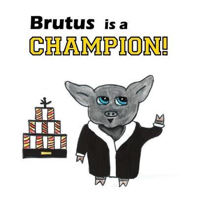 Brutus is a Champion!