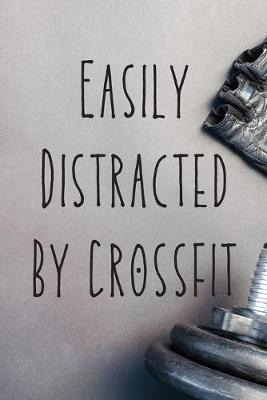 Easily Distracted  Crossfit  Funny Crossfit Log Book - Gym Journal - Track Your Goals - Wod Book