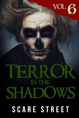 Terror in the Shadows Vol. 6  Horror Short Stories Collection with Scary Ghosts, Paranormal & Supernatural Monsters