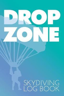 DROP ZONE Skydiving Log Book  A Handy Journal to Record Over 100 Jumps